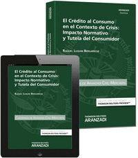 EL CRÉDITO AL CONSUMO EN EL CONTEXTO DE CRISIS: IMPACTO NORMATIVO Y TUTELA DEL CONSUMIDOR (PAPEL + E