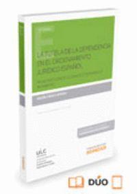 LA TUTELA DE LA DEPENDENCIA EN EL ORDENAMIENTO JURDICO ESPAÑOL  (PAPEL + E-BOOK) PRINCIPIOS CONSTIT