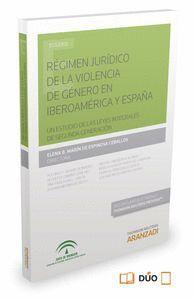 RÉGIMEN JURDICO DE LA VIOLENCIA DE GÉNERO EN IBEROAMÉRICA Y ESPAÑA (PAPEL + E-BOOK) UN ESTUDIO DE L