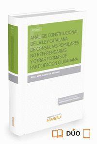ANÁLISIS CONSTITUCIONAL DE LA LEY CATALANA DE CONSULTAS POPULARES NO REFERENDARIAS Y OTRAS FORMAS DE