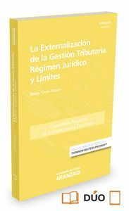LA EXTERNALIZACIÓN DE LA GESTIÓN TRIBUTARIA. RÉGIMEN JURDICO Y LMITES (PAPEL + E-BOOK)