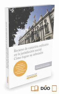 RECURSO DE CASACIÓN ORDINARIO EN LA JURISDICCIÓN SOCIAL. CÓMO LOGRAR SU ADMISIÓN (PAPEL + E-BOOK) (D