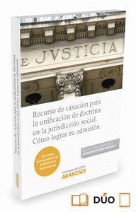 RECURSO DE CASACIÓN PARA LA UNIFICACIÓN DE DOCTRINA EN LA JURISDICCIÓN SOCIAL. CÓMO LOGRAR SU ADMISI