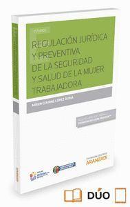 REGULACIÓN JURDICA Y PREVENTIVA DE LA SEGURIDAD Y SALUD DE LA MUJER TRABAJADORA  (PAPEL + E-BOOK)
