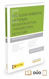 FISCALIDAD AMBIENTAL EN ESPAÑA: SITUACIÓN ACTUAL Y PERSPECTIVAS DE FUTURO (PAPEL + E-BOOK)
