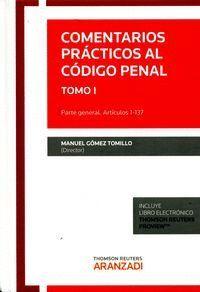 COMENTARIOS PRÁCTICOS AL CÓDIGO PENAL. TOMO I (PAPEL + E-BOOK) PARTE GENERAL. ARTCULOS 1-137