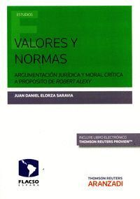 VALORES Y NORMAS (PAPEL + E-BOOK) ARGUMENTACIÓN JURDICA Y MORAL CRTICA A PROPÓSITO DE ROBERT ALEXY