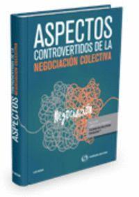 ASPECTOS CONTROVERTIDOS DE NEGOCIACIÓN COLECTIVA (PAPEL + E-BOOK)