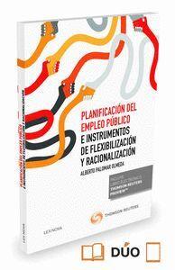 PLANIFICACIÓN DEL EMPLEO PÚBLICO E INSTRUMENTOS DE FLEXIBILIZACIÓN Y RACIONALIZACIÓN (PAPEL + E-BOOK