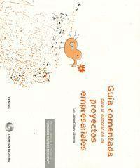 GUA COMENTADA PARA LA ELABORACIÓN DE PROYECTOS EMPRESARIALES (PAPEL + E-BOOK)