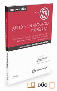 JUICIO A UN ABOGADO INCRÉDULO (PAPEL + E-BOOK) CONSUELOS PARA LOS QUE UN DA PERDIERON UN PROCESO. L