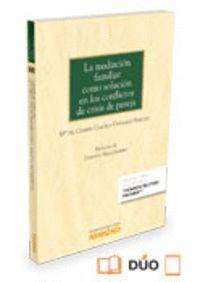 LA MEDIACIÓN FAMILIAR COMO SOLUCIÓN EN LOS CONFLICTOS DE CRISIS DE PAREJA (PAPEL + E-BOOK)