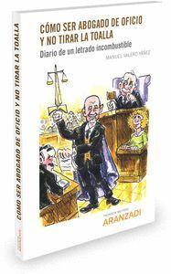 CÓMO SER ABOGADO DE OFICIO Y NO TIRAR LA TOALLA  (PAPEL + E-BOOK) DIARIO DE UN LETRADO INCOMBUSTIBLE
