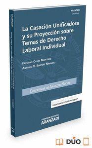 LA CASACIÓN UNIFICADORA Y SU PROYECCIÓN SOBRE TEMAS DE DERECHO LABORAL INDIVIDUAL (PAPEL + E-BOOK)
