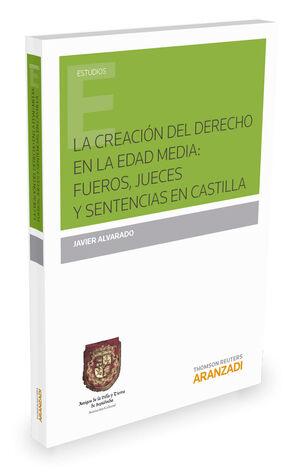 LA CREACIÓN DEL DERECHO EN LA EDAD MEDIA: FUEROS, JUECES Y SENTENCIAS EN CASTILLA