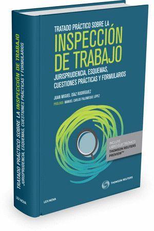 TRATADO PRÁCTICO SOBRE LA INSPECCIÓN DE TRABAJO (PAPEL + E-BOOK) JURISPRUDENCIA, ESQUEMAS, CUESTIONE