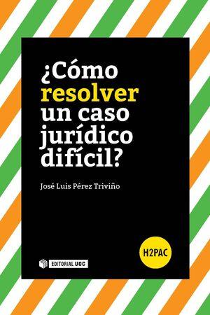 ¿CÓMO RESOLVER UN CASO JURÍDICO DIFÍCIL?