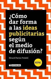 ¿CÓMO DAR FORMA A LAS IDEAS PUBLICITARIAS SEGÚN EL MEDIO DE DIFUSIÓN?