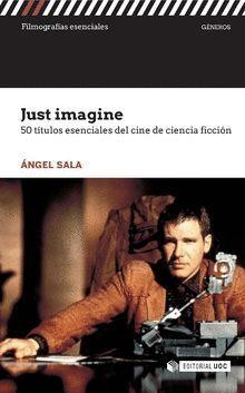 JUST IMAGINE. 50 TÍTULOS ESENCIALES DEL CINE DE CIENCIA FICCIÓN