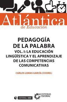 PEDAGOGÍA DE LA PALABRA VOL I: LA EDUCACIÓN LINGÜÍSTICA Y EL APRENDIZAJE DE LAS COMPETENCIAS COMUNICATIVAS