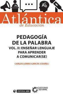 PEDAGOGÍA DE LA PALABRA VOL. II: ENSEÑAR LENGUAJE PARA APRENDER A COMUNICAR(SE)