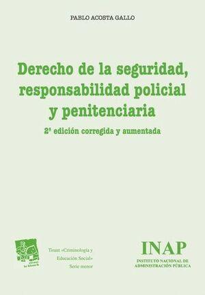 DERECHO DE LA SEGURIDAD, RESPONSABILIDAD POLICIAL Y PENITENCIARIA 2ª ED. CORREGIDA Y AUMENTADA 2015