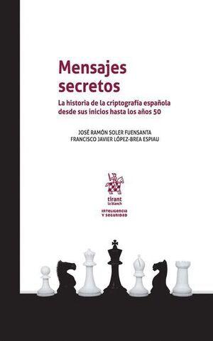 MENSAJES SECRETOS . LA HISTORIA DE LA CRIPTOGRAFÍA ESPAÑOLA DESDE SUS INICIOS HASTA LOS AÑOS 50