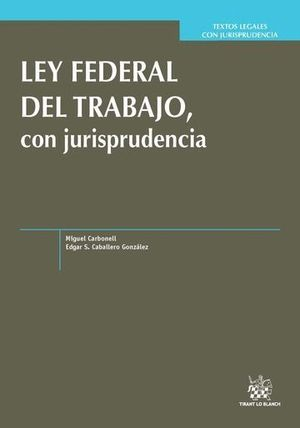 LEY FEDERAL DEL TRABAJO CON JURISPRUDENCIA