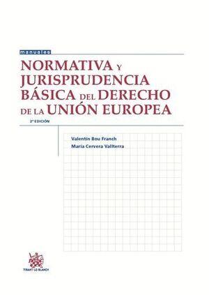 NORMATIVA Y JURISPRUDENCIA BÁSICA DEL DERECHO DE LA UNIÓN EUROPEA 2ª EDICIÓN 2016