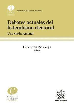 DEBATES ACTUALES DEL FEDERALISMO ELECTORAL. UNA VISIÓN REGIONAL