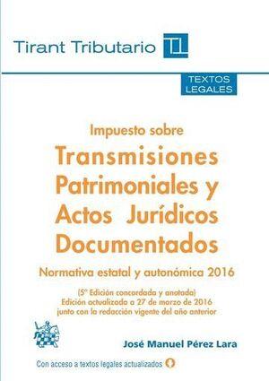 IMPUESTO SOBRE TRANSMISIONES PATRIMONIALES Y ACTOS JURÍDICOS DOCUMENTADOS 5ª EDICIÓN 2016