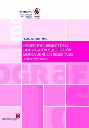 LOS EFECTOS JURÍDICOS DE LA IDENTIFICACIÓN Y DESCRIPCIÓN GRÁFICA DE FINCAS REGISTRALES: LA BASE GRÁFICA REGISTRAL