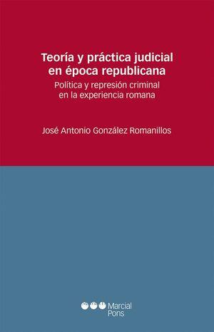 TEORA Y PRÁCTICA JUDICIAL EN ÉPOCA REPUBLICANA POLTICA Y REPRESIÓN CRIMINAL EN LA EXPERIENCIA ROMA