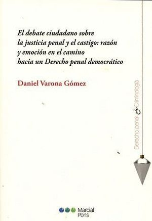EL DEBATE CIUDADANO SOBRE LA JUSTICIA PENAL Y EL CASTIGO: RAZÓN Y EMOCIÓN EN EL CAMINO HACIA UN DERE