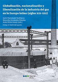 GLOBALIZACIÓN, NACIONALIZACIÓN Y LIBERALIZACIÓN DE LA INDUSTRIA DEL GAS EN LA EUROPA LATINA (SIGLOS