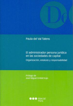 EL ADMINISTRADOR PERSONA JURDICA EN LAS SOCIEDADES DE CAPITAL ORGANIZACIÓN, ESTATUTO Y RESPONSABILI