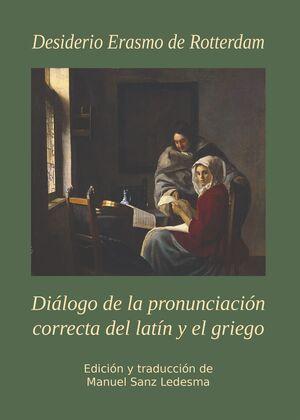 DIÁLOGO DE LA PRONUNCIACIÓN CORRECTA DEL LATÍN Y EL GRIEGO. DESIDERIO ERASMO DE ROTTERDAM (1466-1536)