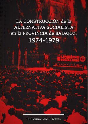 LA CONSTRUCCIÓN DE LA ALTERNATIVA SOCIALISTA EN LA PROVINCIA DE BADAJOZ, 1974-1979