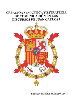 CREACIÓN SEMÁNTICA Y ESTRATEGIA DE COMUNICACIÓN EN LOS DISCURSOS DE JUAN CARLOS I (1975-2000)