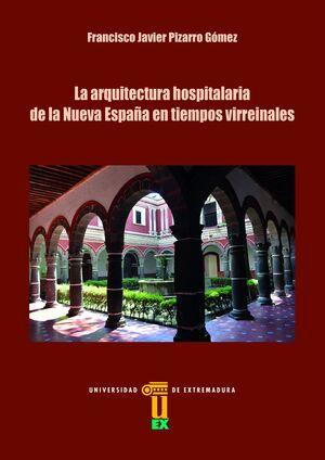 LA ARQUITECTURA HOSPITALARIA DE LA NUEVA ESPAÑA EN TIEMPOS VIRREINALES