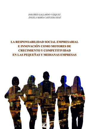 LA RESPONSABILIDAD SOCIAL EMPRESARIAL E INNOVACIÓN COMO MOTORES DE CRECIMIENTO Y COMPETITIVIDAD EN LAS PEQUEÑAS Y MEDIANAS EMPRESAS