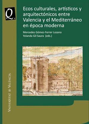 ECOS CULTURALES, ARTÍSTICOS Y ARQUITECTÓNICOS ENTRE VALENCIA Y EL MEDITERRÁNEO EN ÉPOCA MODERNA