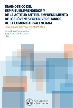 DIAGNÓSTICO DEL ESPÍRITU EMPRENDEDOR Y LA ACTITUD ANTE EL EMPRENDIMIENTO DE LOS  JÓVENES PREUNIVERSITARIOS DE LA COMUNIDAD VALENCIANA