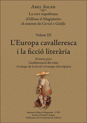 LA CORT NAPOLITANA D'ALFONS EL MAGNÀNIM: EL CONTEXT DE CURIAL E GÜELFA. VOL. III: L'EUROPA CAVALLERESCA I LA FICCIÓ LITERÀRIA (2 TOMOS)