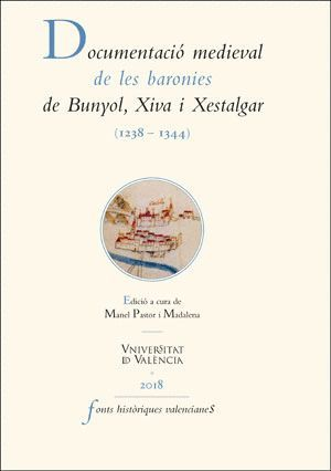 DOCUMENTACIÓ MEDIEVAL DE LES BARONIES DE BUNYOL, XIVA I XESTALGAR (1238-1344)