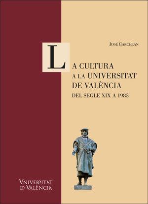 LA CULTURA A LA UNIVERSITAT DE VALÈNCIA: DEL SEGLE XIX A 1985