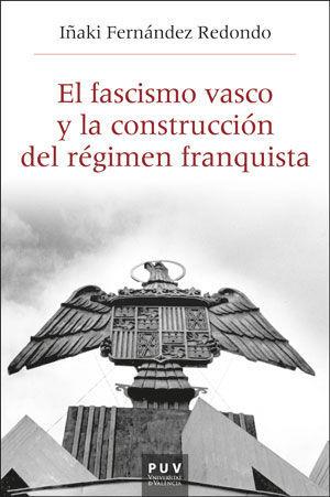 EL FASCISMO VASCO Y LA CONSTRUCCIÓN DEL RÉGIMEN FRANQUISTA, 1933-1945