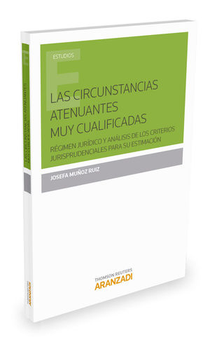LAS CIRCUNSTANCIAS ATENUANTES MUY CUALIFICADAS:RÉGIMEN JURÍDICO Y ANÁLISIS DE LOS CRITERIOS JURISPRUDENCIALES PARA SU ESTIMACIÓN