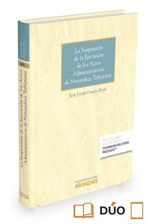 LA SUSPENSIÓN DE LA EJECUCIÓN DE LOS ACTOS ADMINISTRATIVOS DE NATURALEZA TRIBUTARIA (PAPEL E-BOOK)