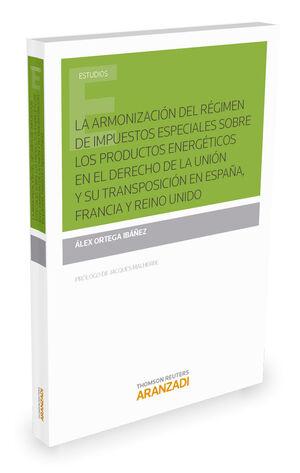 ARMONIZACION DEL REGIMEN DE IMPUESTOS ESPECIALES SOBRE LOS PRODUC ENERGETICOS EN EL DERECHO DE LA UN